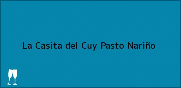 Teléfono, Dirección y otros datos de contacto para La Casita del Cuy, Pasto, Nariño, Colombia