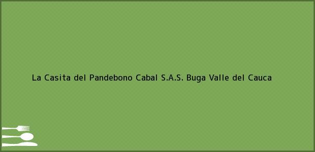 Teléfono, Dirección y otros datos de contacto para La Casita del Pandebono Cabal S.A.S., Buga, Valle del Cauca, Colombia