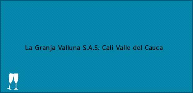 Teléfono, Dirección y otros datos de contacto para La Granja Valluna S.A.S., Cali, Valle del Cauca, Colombia