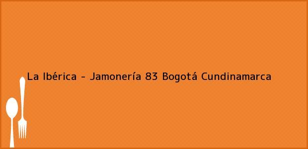Tel fono y direcci n de la ib rica jamoner a 83 bogot for La iberica precios