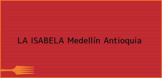 Teléfono, Dirección y otros datos de contacto para LA ISABELA, Medellín, Antioquia, Colombia