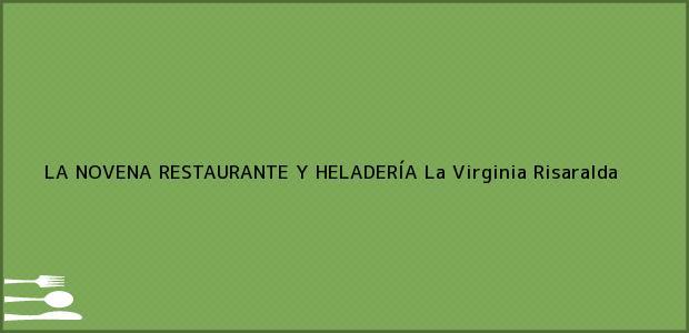 Teléfono, Dirección y otros datos de contacto para LA NOVENA RESTAURANTE Y HELADERÍA, La Virginia, Risaralda, Colombia