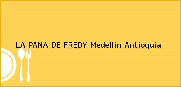 Teléfono, Dirección y otros datos de contacto para LA PANA DE FREDY, Medellín, Antioquia, Colombia