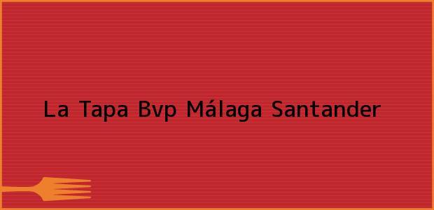 Teléfono, Dirección y otros datos de contacto para La Tapa Bvp, Málaga, Santander, Colombia