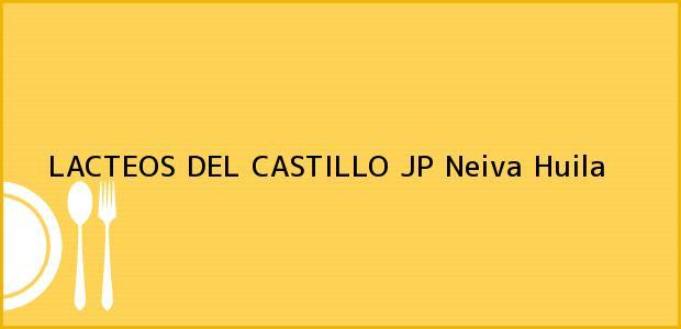 Teléfono, Dirección y otros datos de contacto para LACTEOS DEL CASTILLO JP, Neiva, Huila, Colombia