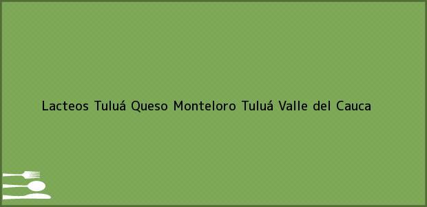 Teléfono, Dirección y otros datos de contacto para Lacteos Tuluá Queso Monteloro, Tuluá, Valle del Cauca, Colombia