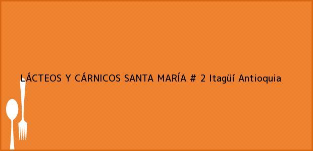 Teléfono, Dirección y otros datos de contacto para LÁCTEOS Y CÁRNICOS SANTA MARÍA # 2, Itagüí, Antioquia, Colombia