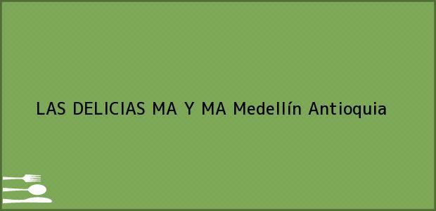 Teléfono, Dirección y otros datos de contacto para LAS DELICIAS MA Y MA, Medellín, Antioquia, Colombia