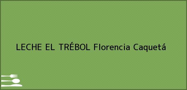 Teléfono, Dirección y otros datos de contacto para LECHE EL TRÉBOL, Florencia, Caquetá, Colombia