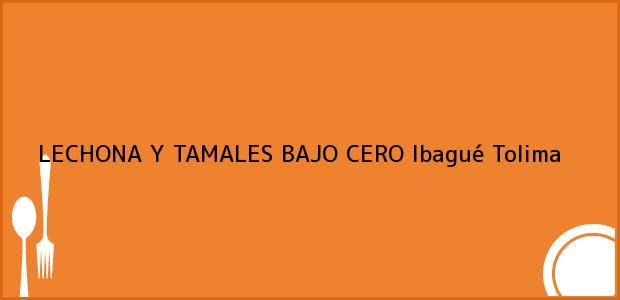Teléfono, Dirección y otros datos de contacto para LECHONA Y TAMALES BAJO CERO, Ibagué, Tolima, Colombia