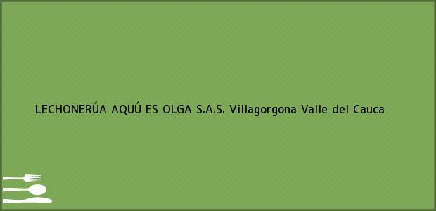 Teléfono, Dirección y otros datos de contacto para LECHONERÚA AQUÚ ES OLGA S.A.S., Villagorgona, Valle del Cauca, Colombia