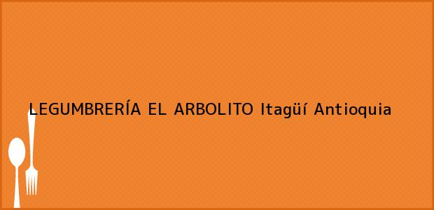 Teléfono, Dirección y otros datos de contacto para LEGUMBRERÍA EL ARBOLITO, Itagüí, Antioquia, Colombia