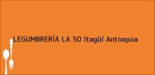Teléfono, Dirección y otros datos de contacto para LEGUMBRERÍA LA 50, Itagüí, Antioquia, Colombia