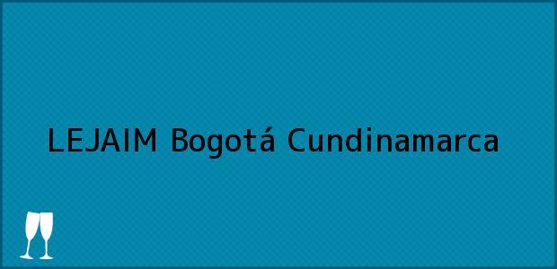 Teléfono, Dirección y otros datos de contacto para LEJAIM, Bogotá, Cundinamarca, Colombia