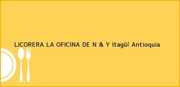 Teléfono, Dirección y otros datos de contacto para LICORERA LA OFICINA DE N & Y, Itagüí, Antioquia, Colombia