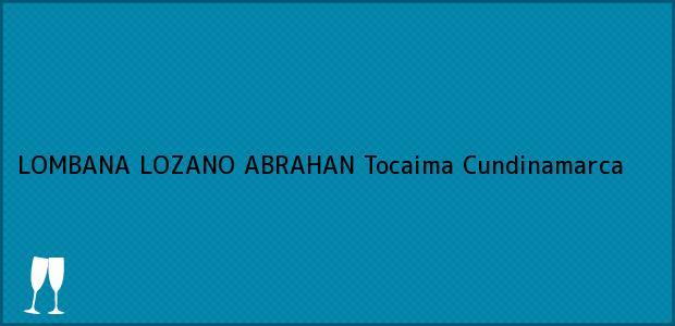 Teléfono, Dirección y otros datos de contacto para LOMBANA LOZANO ABRAHAN, Tocaima, Cundinamarca, Colombia
