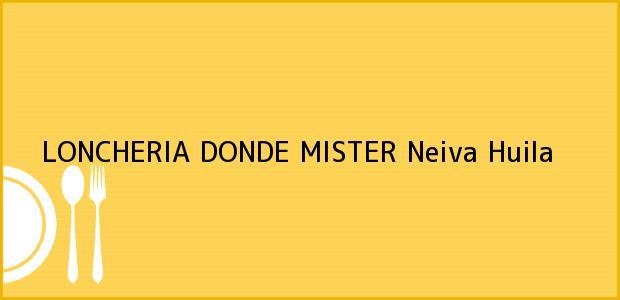 Teléfono, Dirección y otros datos de contacto para LONCHERIA DONDE MISTER, Neiva, Huila, Colombia