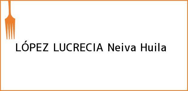 Teléfono, Dirección y otros datos de contacto para LÓPEZ LUCRECIA, Neiva, Huila, Colombia