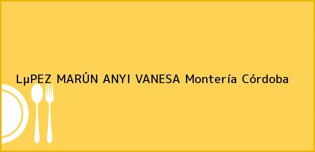 Teléfono, Dirección y otros datos de contacto para LµPEZ MARÚN ANYI VANESA, Montería, Córdoba, Colombia