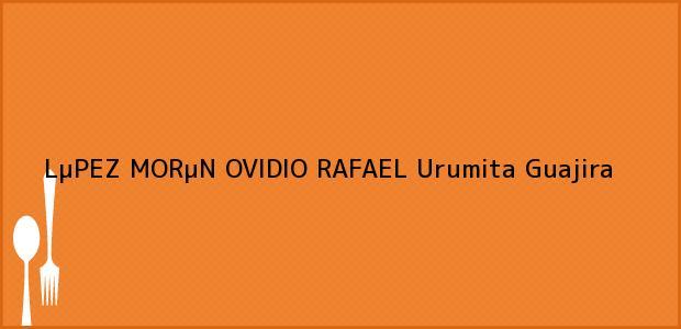 Teléfono, Dirección y otros datos de contacto para LµPEZ MORµN OVIDIO RAFAEL, Urumita, Guajira, Colombia