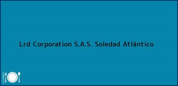 Teléfono, Dirección y otros datos de contacto para Lrd Corporation S.A.S., Soledad, Atlántico, Colombia