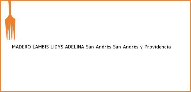 Teléfono, Dirección y otros datos de contacto para MADERO LAMBIS LIDYS ADELINA, San Andrés, San Andrés y Providencia, Colombia