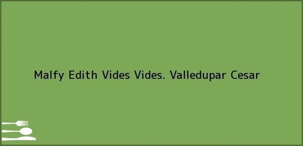 Teléfono, Dirección y otros datos de contacto para Malfy Edith Vides Vides., Valledupar, Cesar, Colombia