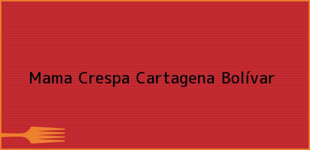 Teléfono, Dirección y otros datos de contacto para Mama Crespa, Cartagena, Bolívar, Colombia