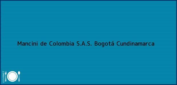 Teléfono, Dirección y otros datos de contacto para Mancini de Colombia S.A.S., Bogotá, Cundinamarca, Colombia