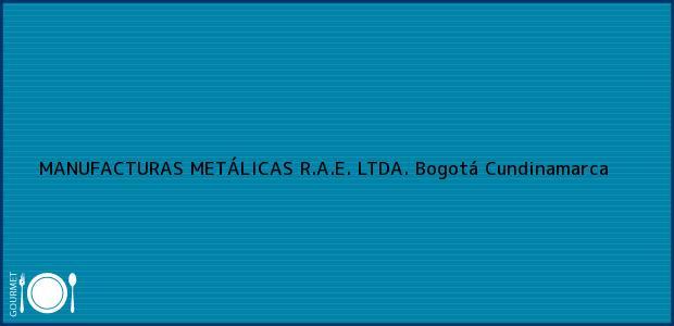 Teléfono, Dirección y otros datos de contacto para MANUFACTURAS METÁLICAS R.A.E. LTDA., Bogotá, Cundinamarca, Colombia