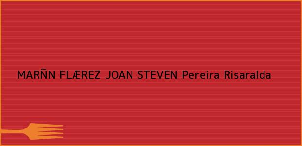 Teléfono, Dirección y otros datos de contacto para MARÑN FLÆREZ JOAN STEVEN, Pereira, Risaralda, Colombia