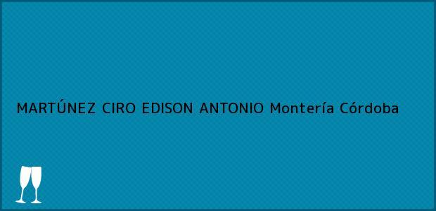 Teléfono, Dirección y otros datos de contacto para MARTÚNEZ CIRO EDISON ANTONIO, Montería, Córdoba, Colombia