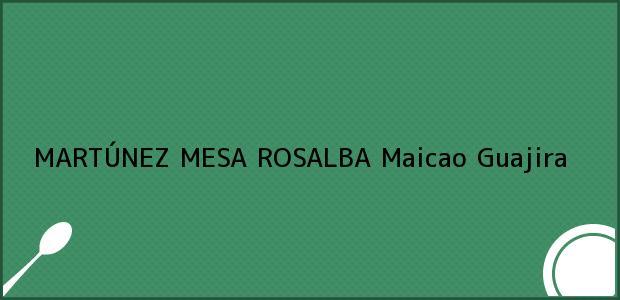Teléfono, Dirección y otros datos de contacto para MARTÚNEZ MESA ROSALBA, Maicao, Guajira, Colombia