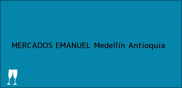 Teléfono, Dirección y otros datos de contacto para MERCADOS EMANUEL, Medellín, Antioquia, Colombia