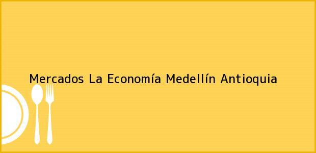 Teléfono, Dirección y otros datos de contacto para Mercados La Economía, Medellín, Antioquia, Colombia