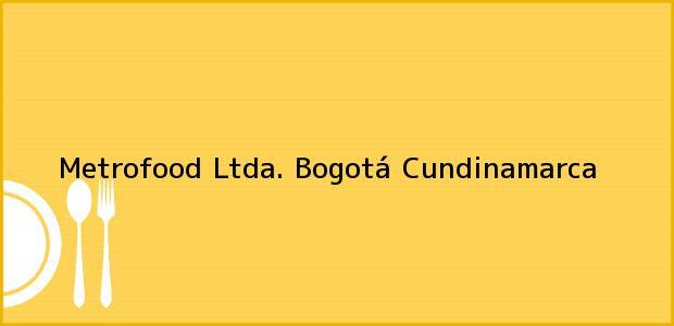 Teléfono, Dirección y otros datos de contacto para Metrofood Ltda., Bogotá, Cundinamarca, Colombia