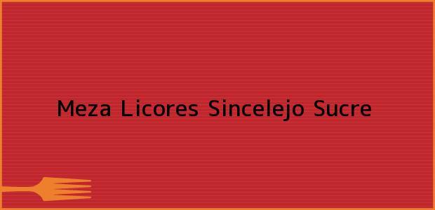Teléfono, Dirección y otros datos de contacto para Meza Licores, Sincelejo, Sucre, Colombia