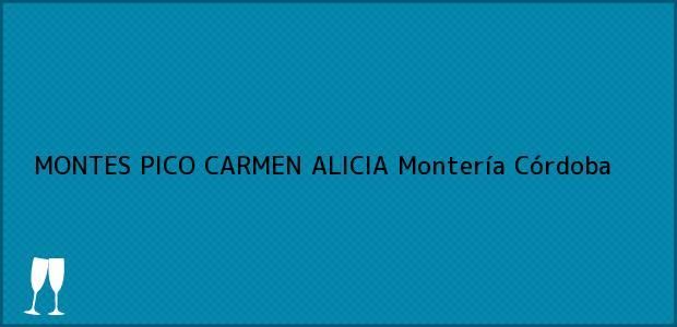 Teléfono, Dirección y otros datos de contacto para MONTES PICO CARMEN ALICIA, Montería, Córdoba, Colombia