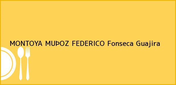 Teléfono, Dirección y otros datos de contacto para MONTOYA MUÞOZ FEDERICO, Fonseca, Guajira, Colombia