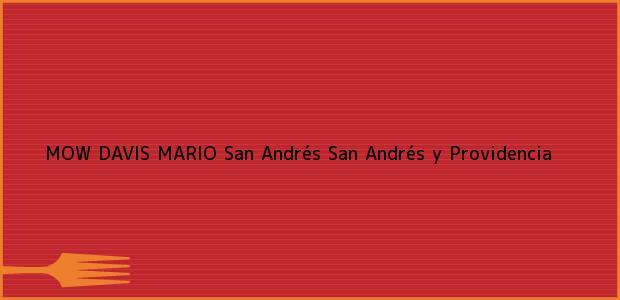 Teléfono, Dirección y otros datos de contacto para MOW DAVIS MARIO, San Andrés, San Andrés y Providencia, Colombia