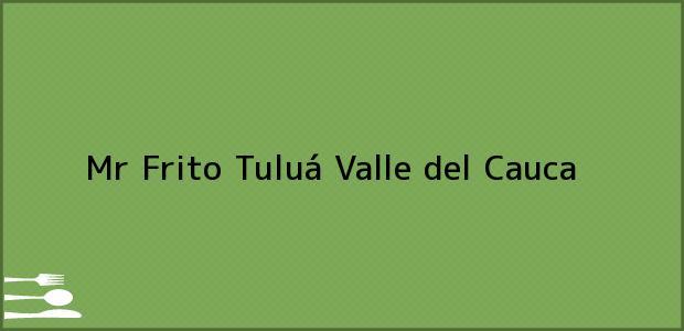 Teléfono, Dirección y otros datos de contacto para Mr Frito, Tuluá, Valle del Cauca, Colombia