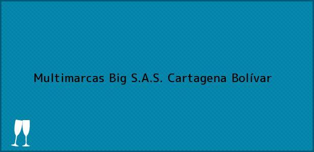 Teléfono, Dirección y otros datos de contacto para Multimarcas Big S.A.S., Cartagena, Bolívar, Colombia