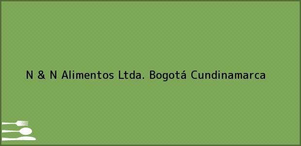 Teléfono, Dirección y otros datos de contacto para N & N Alimentos Ltda., Bogotá, Cundinamarca, Colombia