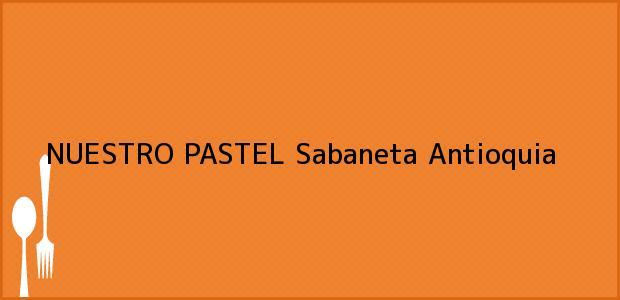 Teléfono, Dirección y otros datos de contacto para NUESTRO PASTEL, Sabaneta, Antioquia, Colombia