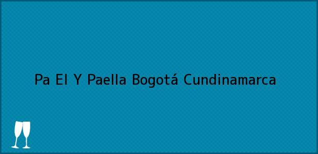 Teléfono, Dirección y otros datos de contacto para Pa El Y Paella, Bogotá, Cundinamarca, Colombia