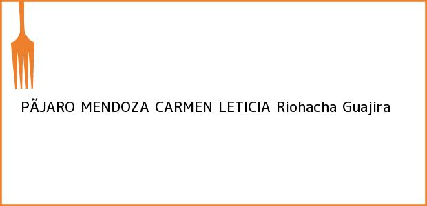 Teléfono, Dirección y otros datos de contacto para PÃJARO MENDOZA CARMEN LETICIA, Riohacha, Guajira, Colombia