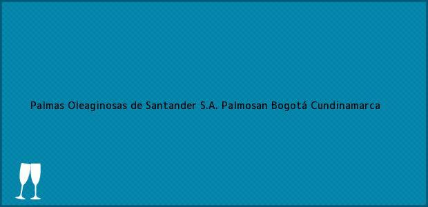 Teléfono, Dirección y otros datos de contacto para Palmas Oleaginosas de Santander S.A. Palmosan, Bogotá, Cundinamarca, Colombia