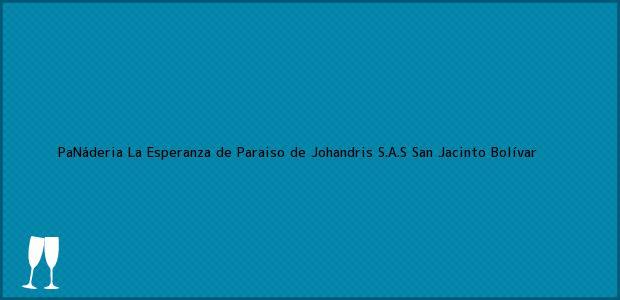 Teléfono, Dirección y otros datos de contacto para PaNáderia La Esperanza de Paraiso de Johandris S.A.S, San Jacinto, Bolívar, Colombia