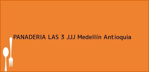 Teléfono, Dirección y otros datos de contacto para PANADERIA LAS 3 JJJ, Medellín, Antioquia, Colombia