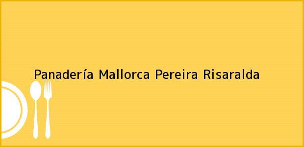 Teléfono, Dirección y otros datos de contacto para Panadería Mallorca, Pereira, Risaralda, Colombia
